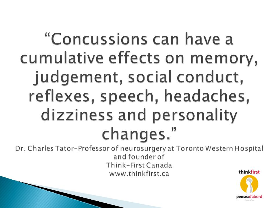 Concussions can have a cumulative effects on memory, judgement, social conduct, reflexes, speech, headaches, dizziness and personality changes. Dr.