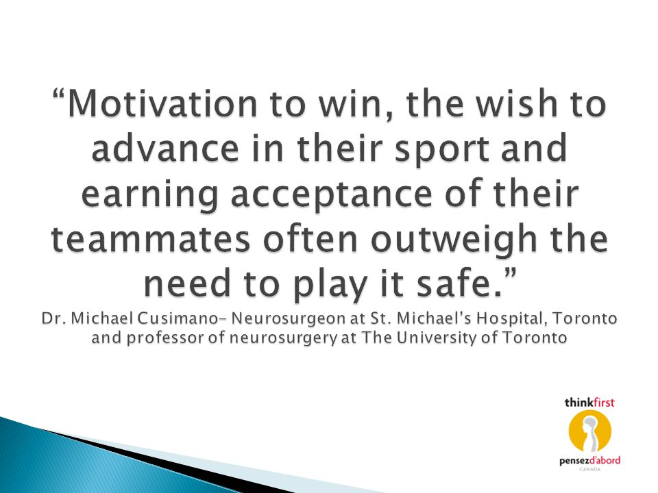 Motivation to win, the wish to advance in their sport and earning acceptance of their teammates often outweigh the need to play it safe. Dr.