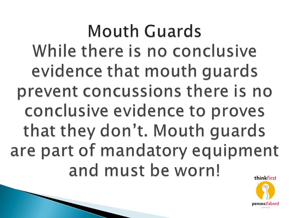 Mouth Guards While there is no conclusive evidence that mouth guards prevent concussions there is no conclusive evidence to proves that they don't.