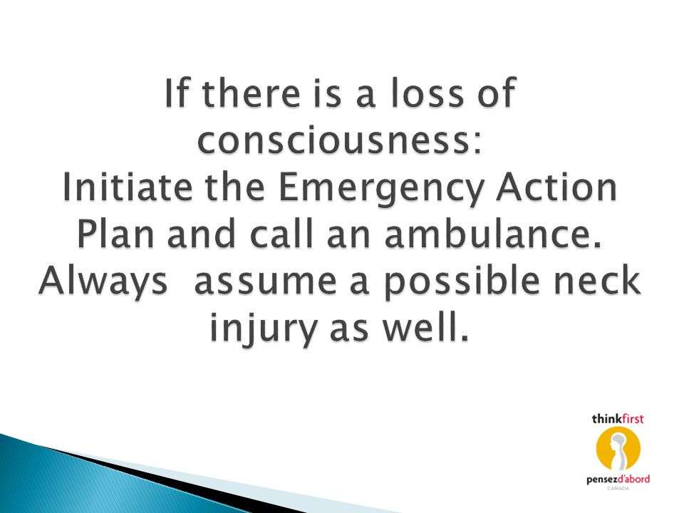 If there is a loss of consciousness: Initiate the Emergency Action Plan and call an ambulance.