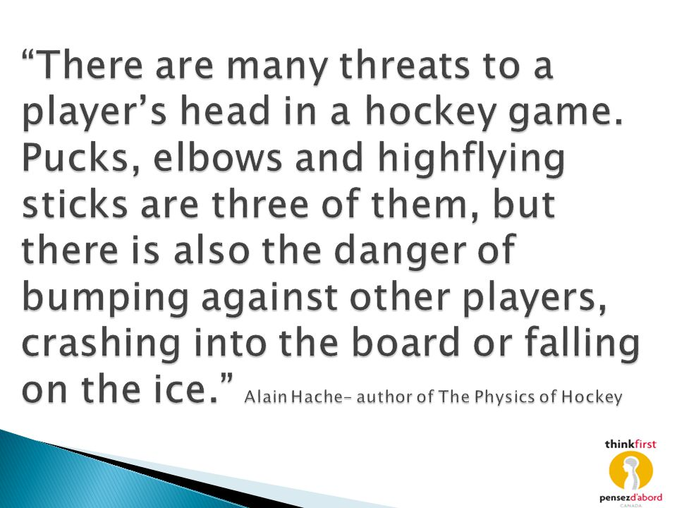There are many threats to a player's head in a hockey game