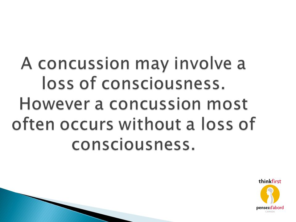 A concussion may involve a loss of consciousness