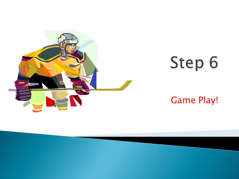 Step 6 Game Play!