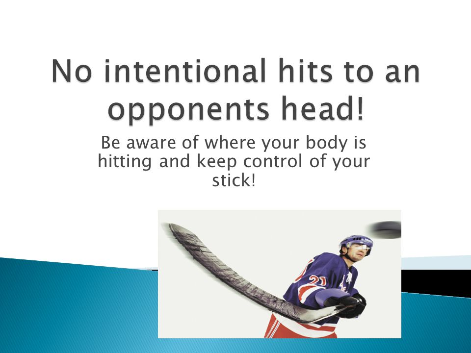 No intentional hits to an opponents head!