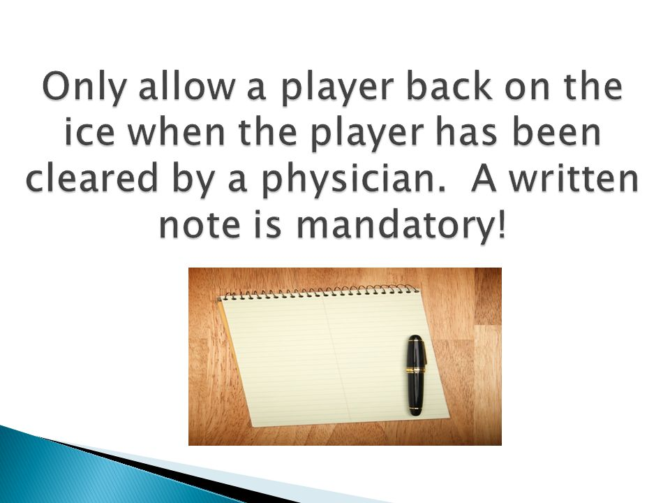 Only allow a player back on the ice when the player has been cleared by a physician.