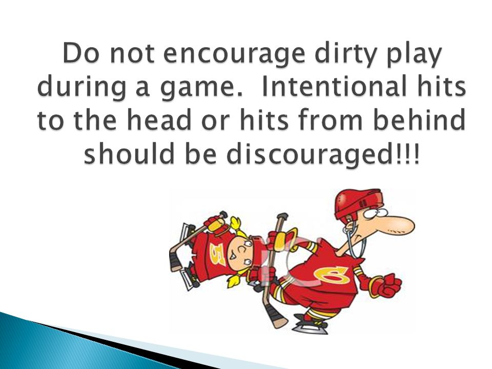 Do not encourage dirty play during a game