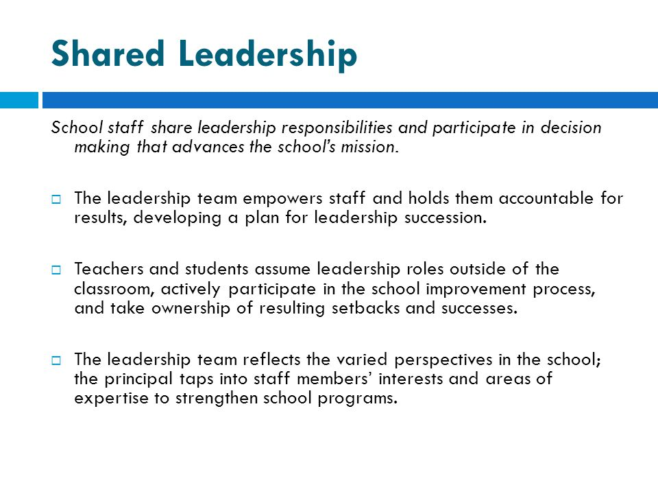 Shared Leadership School staff share leadership responsibilities and participate in decision making that advances the school's mission.