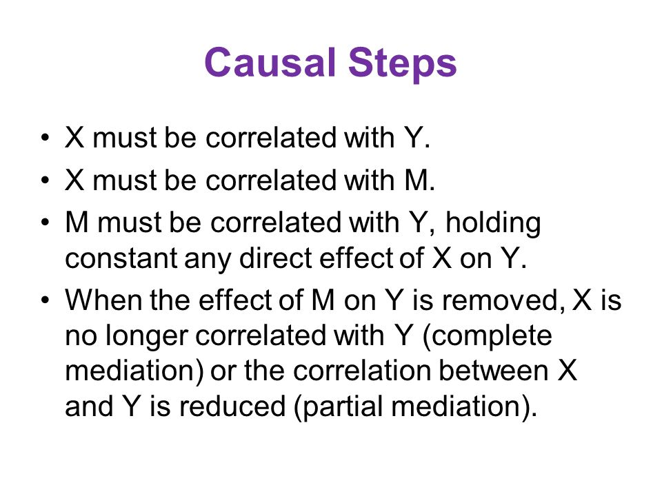 Causal Steps X must be correlated with Y. X must be correlated with M.