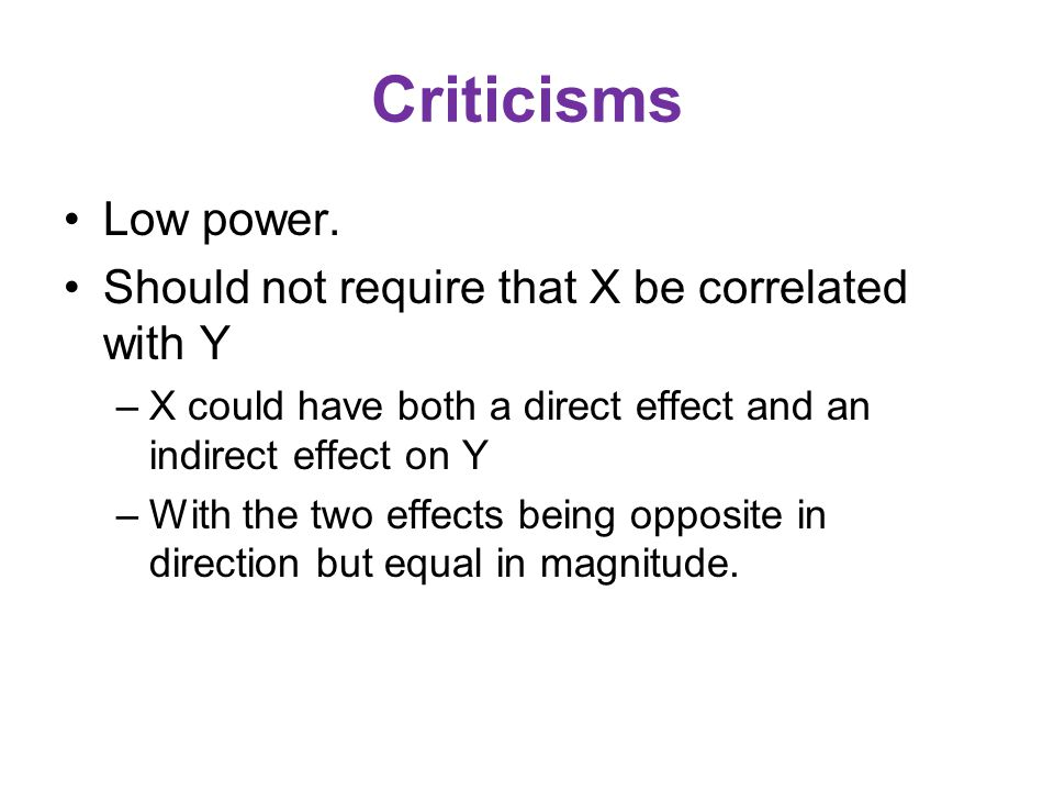 Criticisms Low power. Should not require that X be correlated with Y