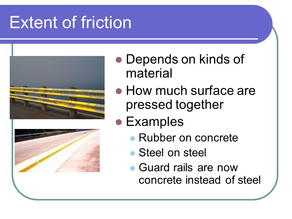 Extent of friction Depends on kinds of material