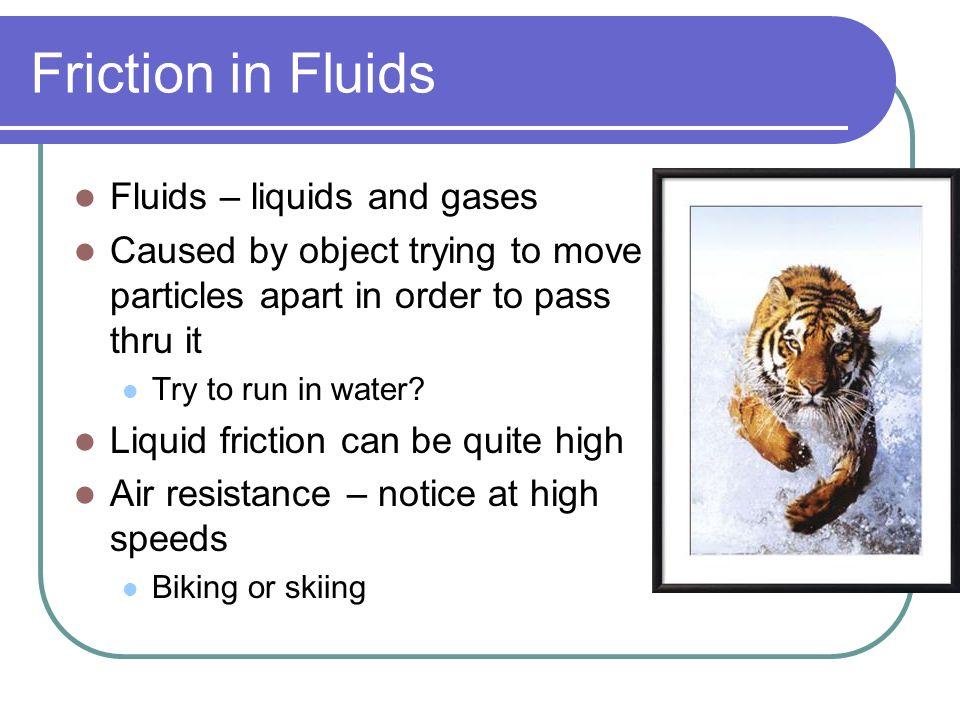 Friction in Fluids Fluids – liquids and gases