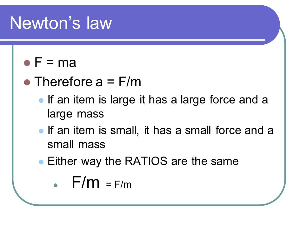 Newton's law F = ma Therefore a = F/m