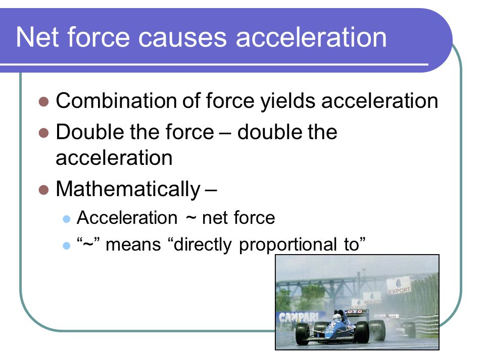 Net force causes acceleration
