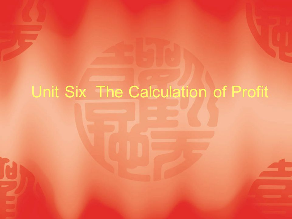 Unit Six The Calculation of Profit