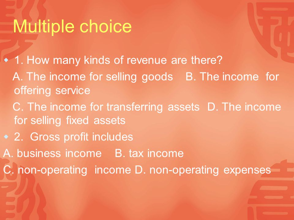 Multiple choice 1. How many kinds of revenue are there