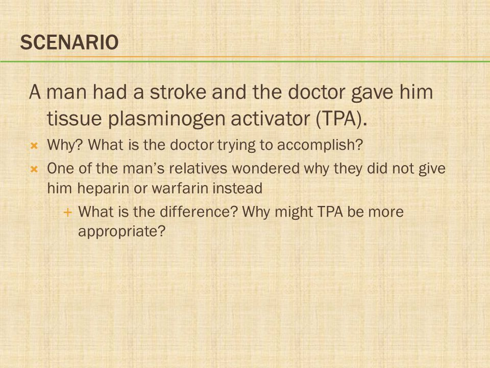 Scenario A man had a stroke and the doctor gave him tissue plasminogen activator (TPA). Why What is the doctor trying to accomplish