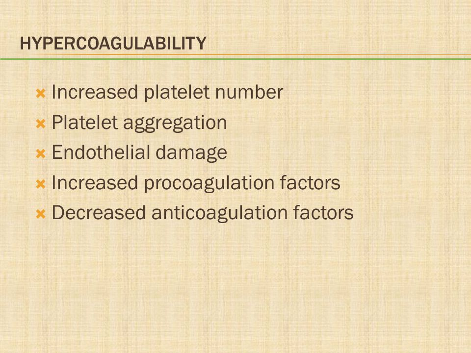 Increased platelet number Platelet aggregation Endothelial damage