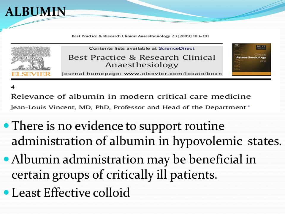 ALBUMIN There is no evidence to support routine administration of albumin in hypovolemic states.