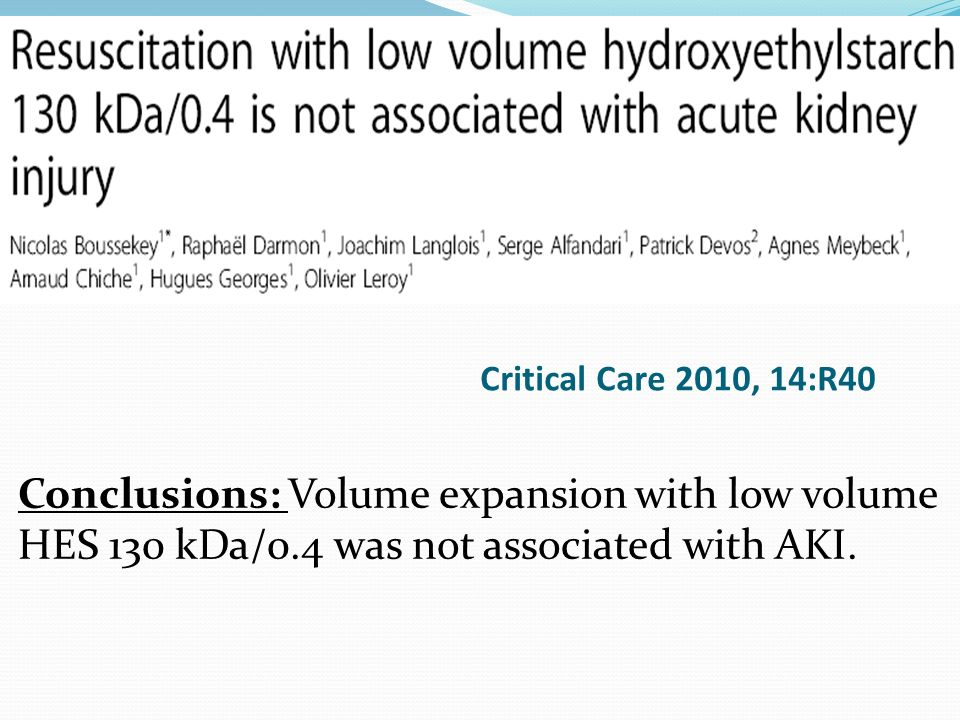 Critical Care 2010, 14:R40 Conclusions: Volume expansion with low volume HES 130 kDa/0.4 was not associated with AKI.