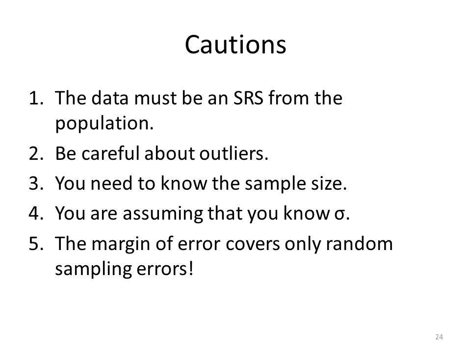 Cautions The data must be an SRS from the population.