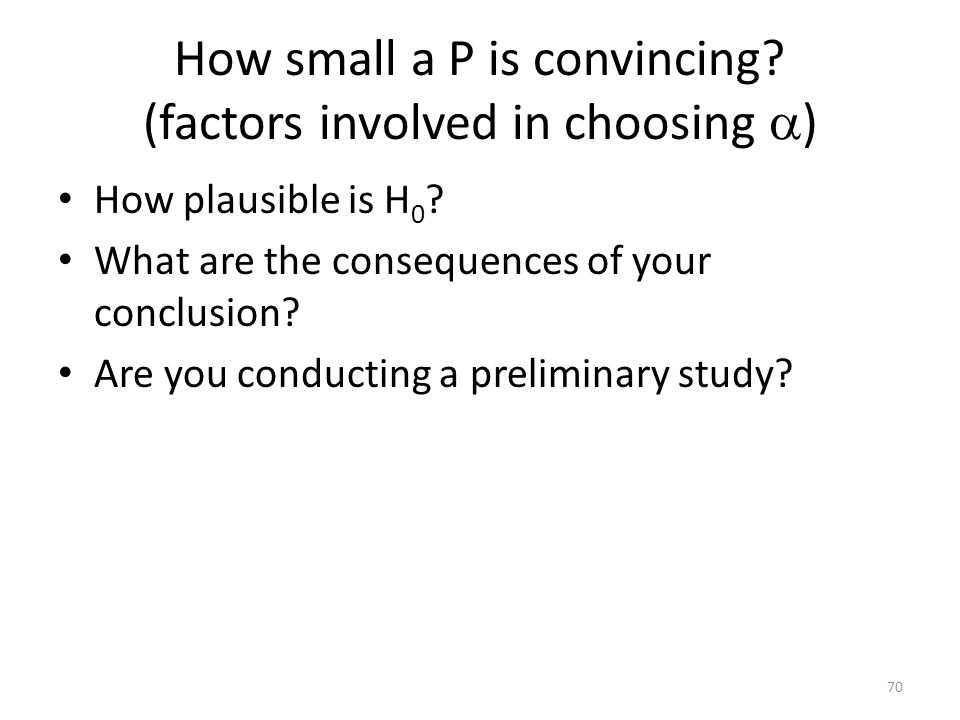 How small a P is convincing (factors involved in choosing )