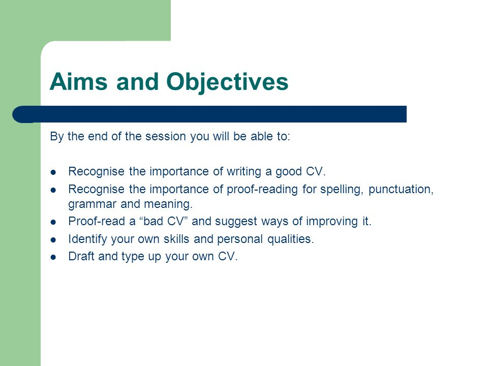 Aims and Objectives By the end of the session you will be able to:
