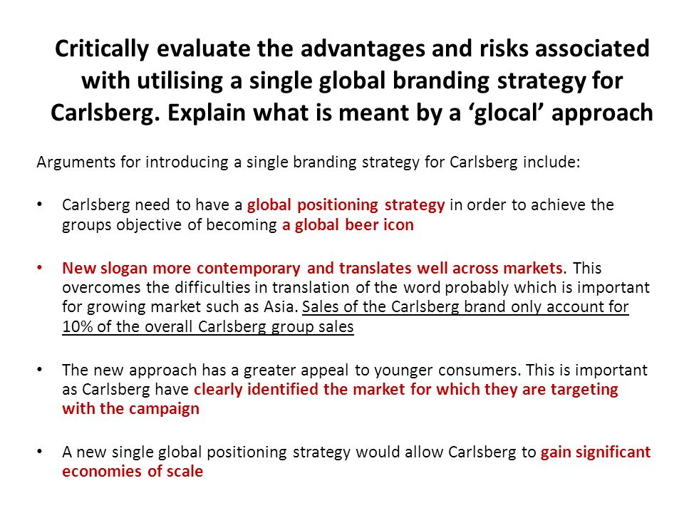 Critically evaluate the advantages and risks associated with utilising a single global branding strategy for Carlsberg. Explain what is meant by a 'glocal' approach