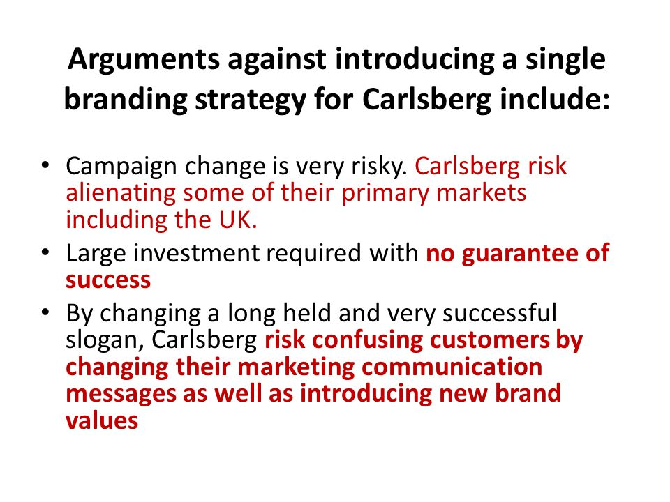 Arguments against introducing a single branding strategy for Carlsberg include: