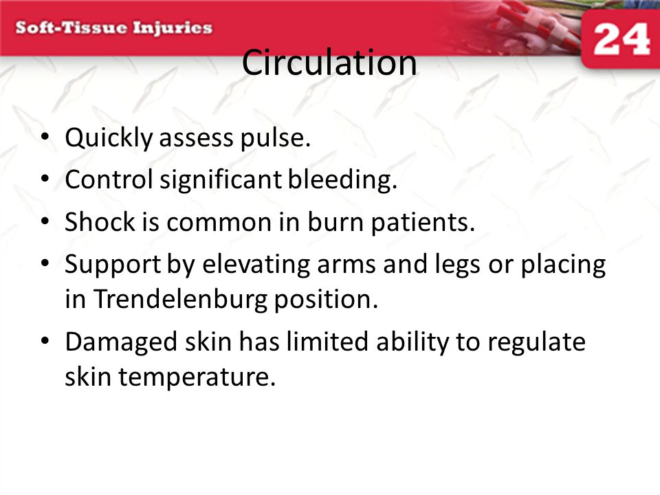 Circulation Quickly assess pulse. Control significant bleeding.