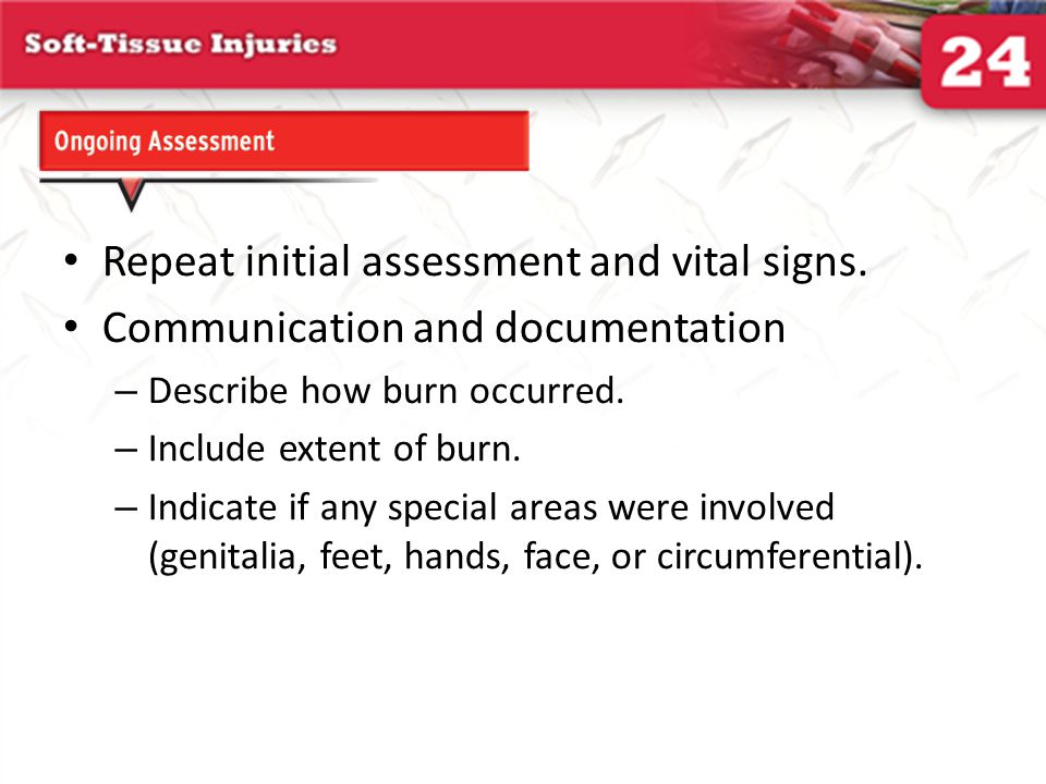 Repeat initial assessment and vital signs.