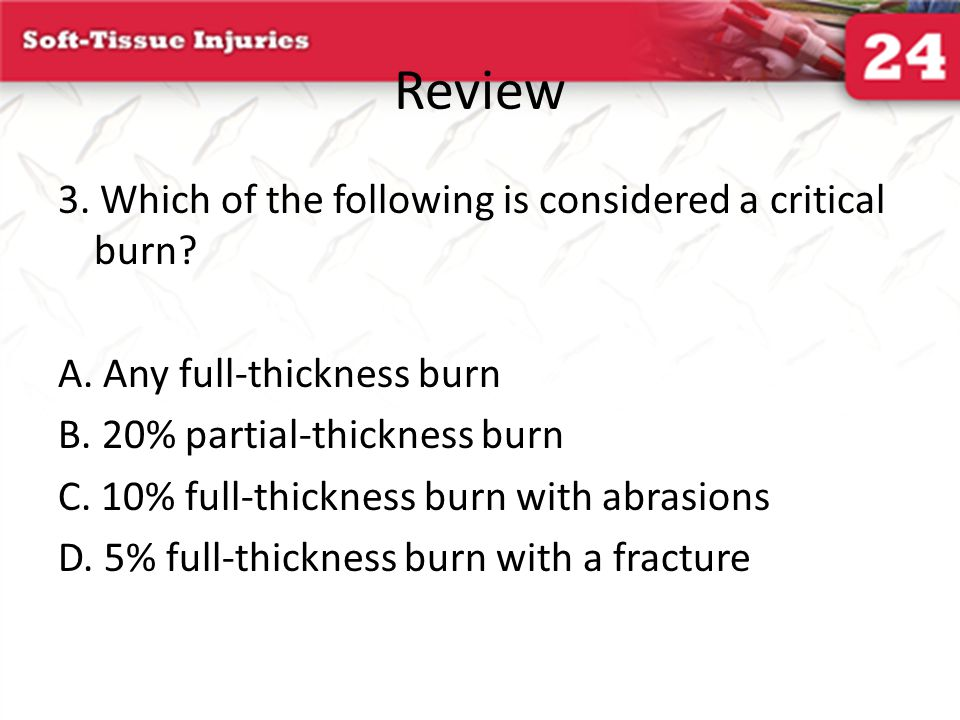 Review 3. Which of the following is considered a critical burn