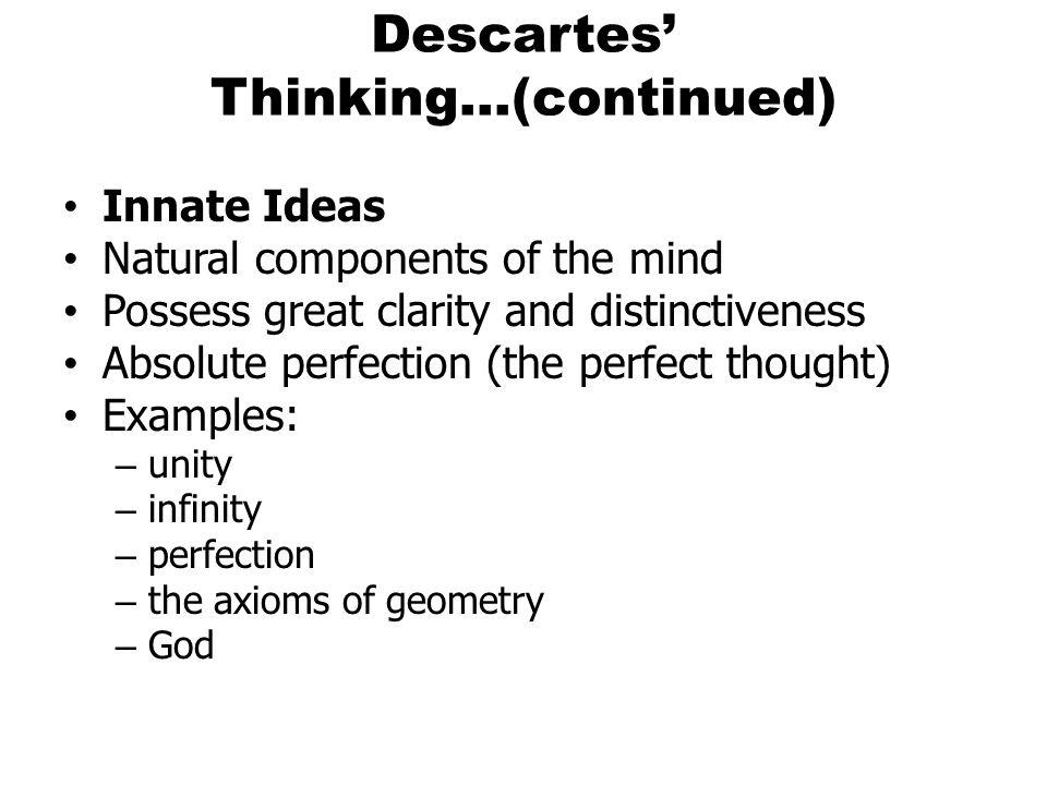 Descartes' Thinking…(continued)