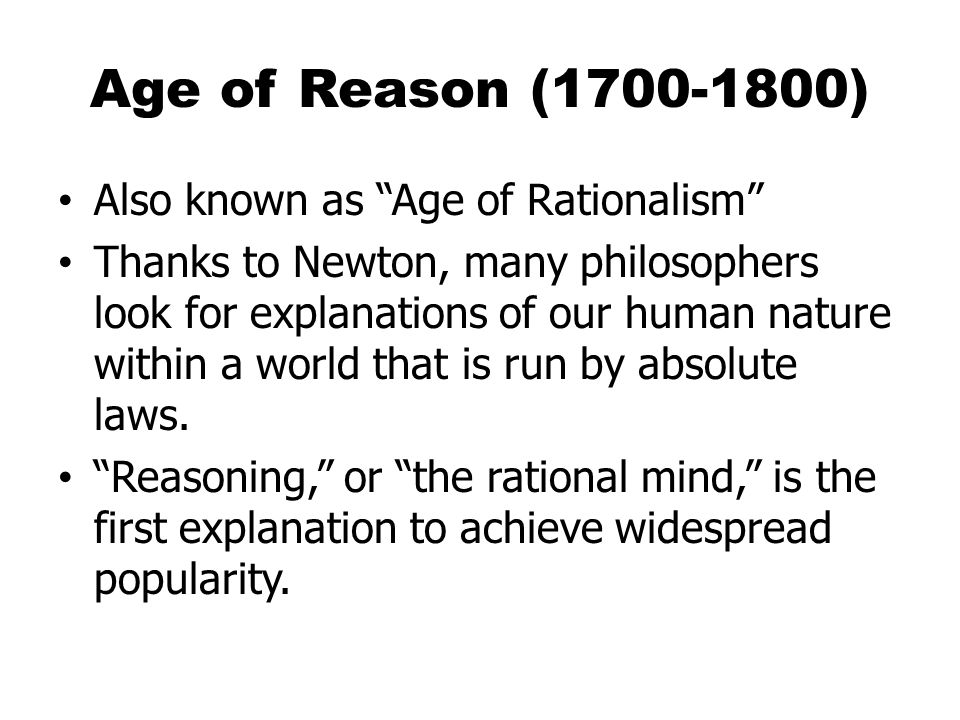 Age of Reason (1700-1800) Also known as Age of Rationalism