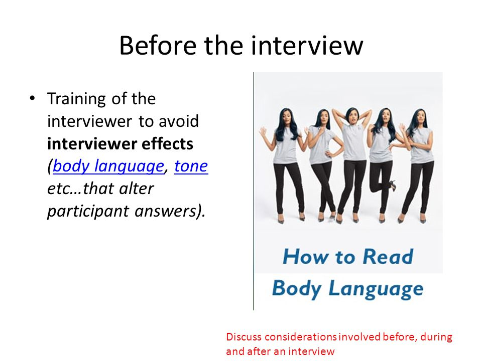 Before the interview Training of the interviewer to avoid interviewer effects (body language, tone etc…that alter participant answers).