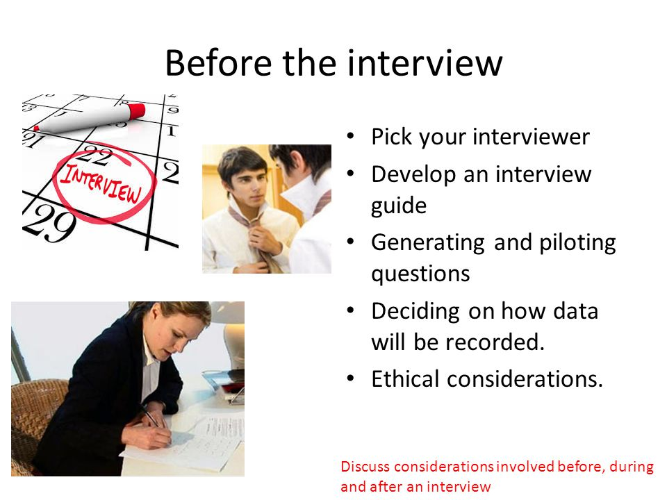 Before the interview Pick your interviewer Develop an interview guide