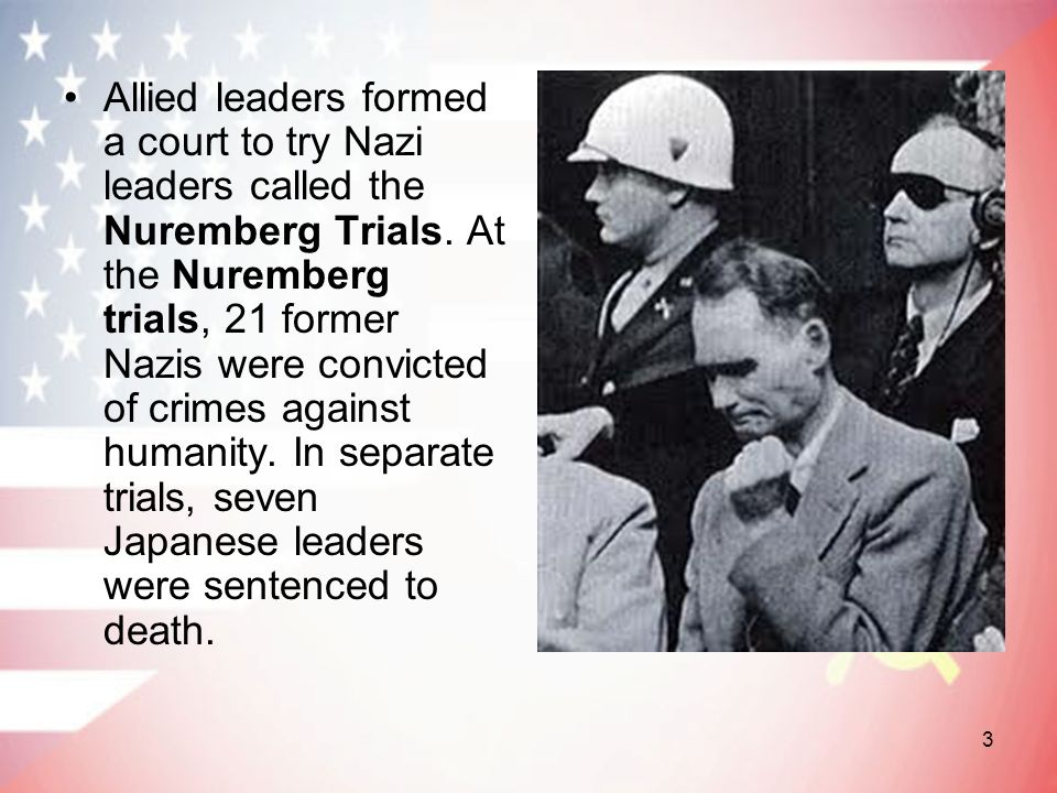 Allied leaders formed a court to try Nazi leaders called the Nuremberg Trials.