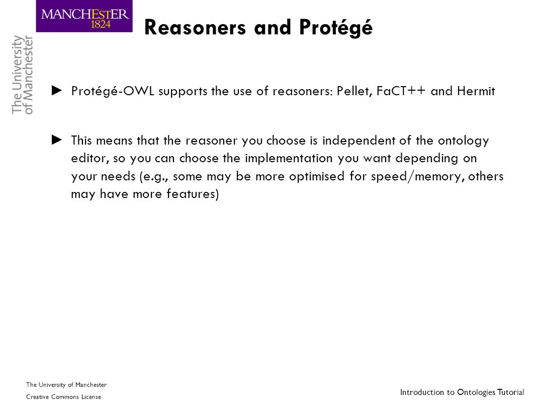 Reasoners and Protégé Protégé-OWL supports the use of reasoners: Pellet, FaCT++ and Hermit.