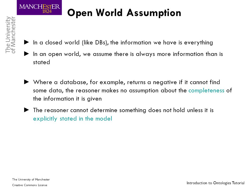 Open World Assumption In a closed world (like DBs), the information we have is everything.