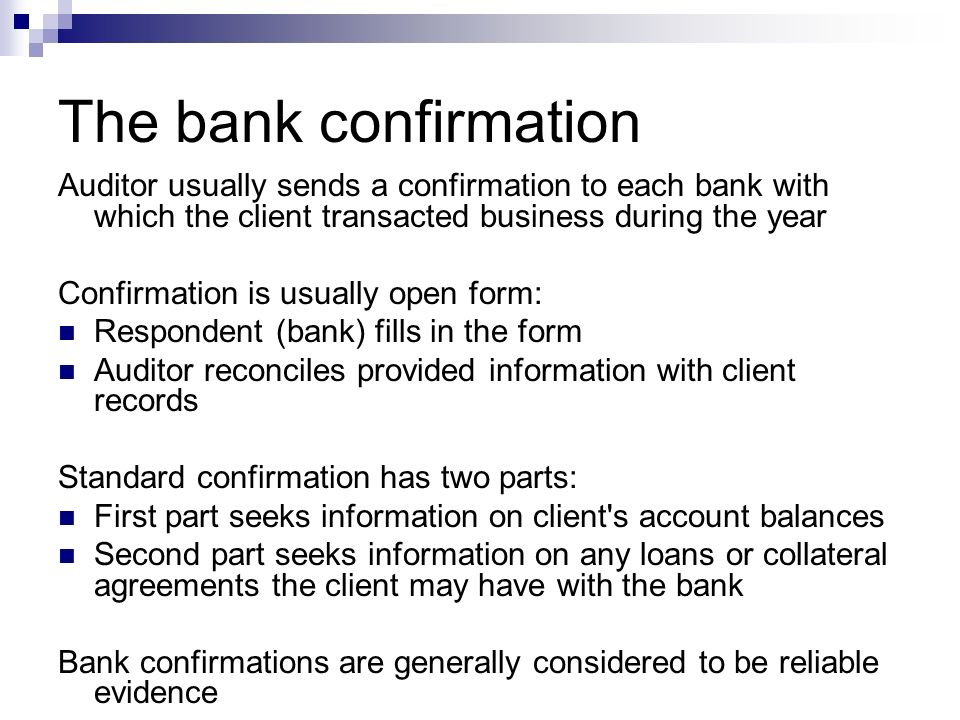 The bank confirmationAuditor usually sends a confirmation to each bank with which the client transacted business during the year.