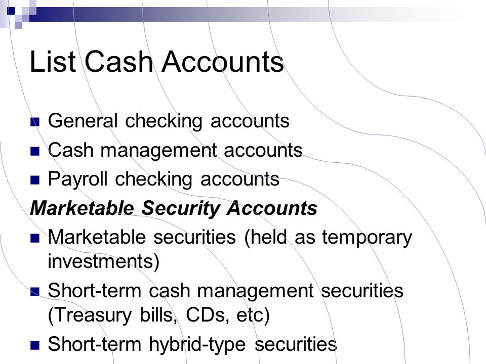 List Cash Accounts General checking accounts Cash management accounts