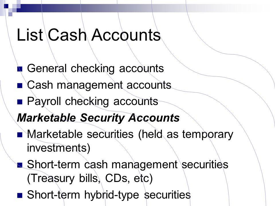List Cash Accounts General checking accounts Cash management accounts