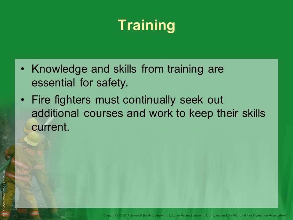 Training Knowledge and skills from training are essential for safety.