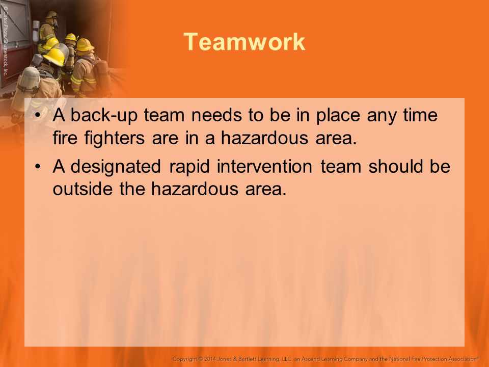 Teamwork A back-up team needs to be in place any time fire fighters are in a hazardous area.