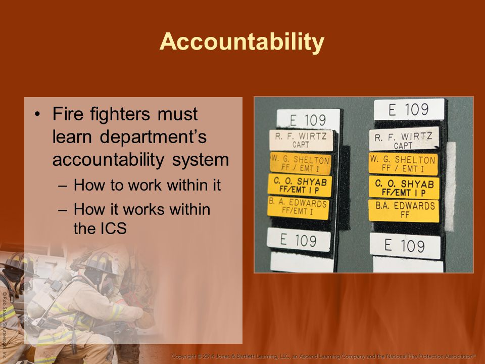 Accountability Fire fighters must learn department's accountability system. How to work within it.