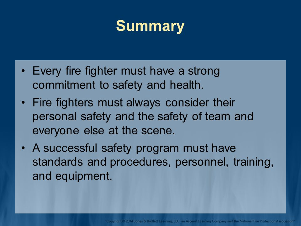 Summary Every fire fighter must have a strong commitment to safety and health.