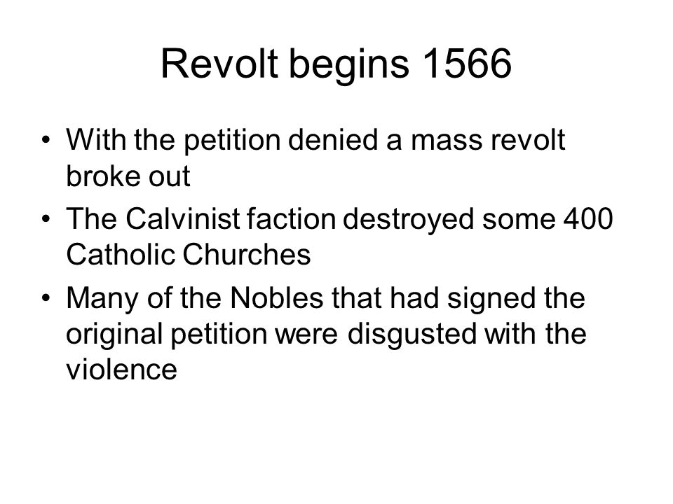 Revolt begins 1566 With the petition denied a mass revolt broke out