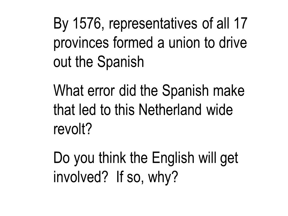 By 1576, representatives of all 17 provinces formed a union to drive out the Spanish