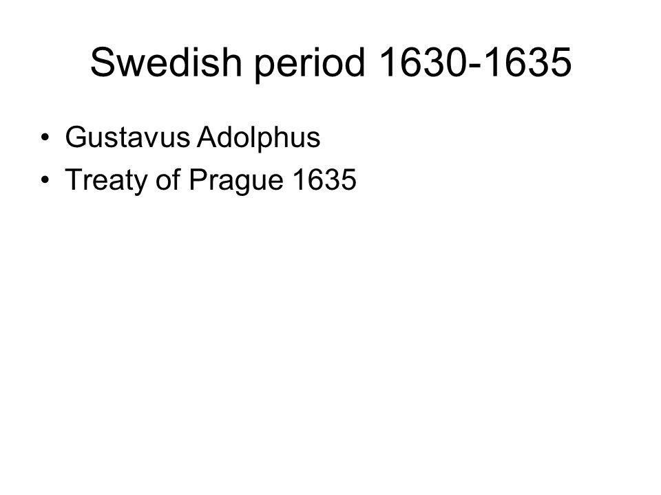 Swedish period 1630-1635 Gustavus Adolphus Treaty of Prague 1635