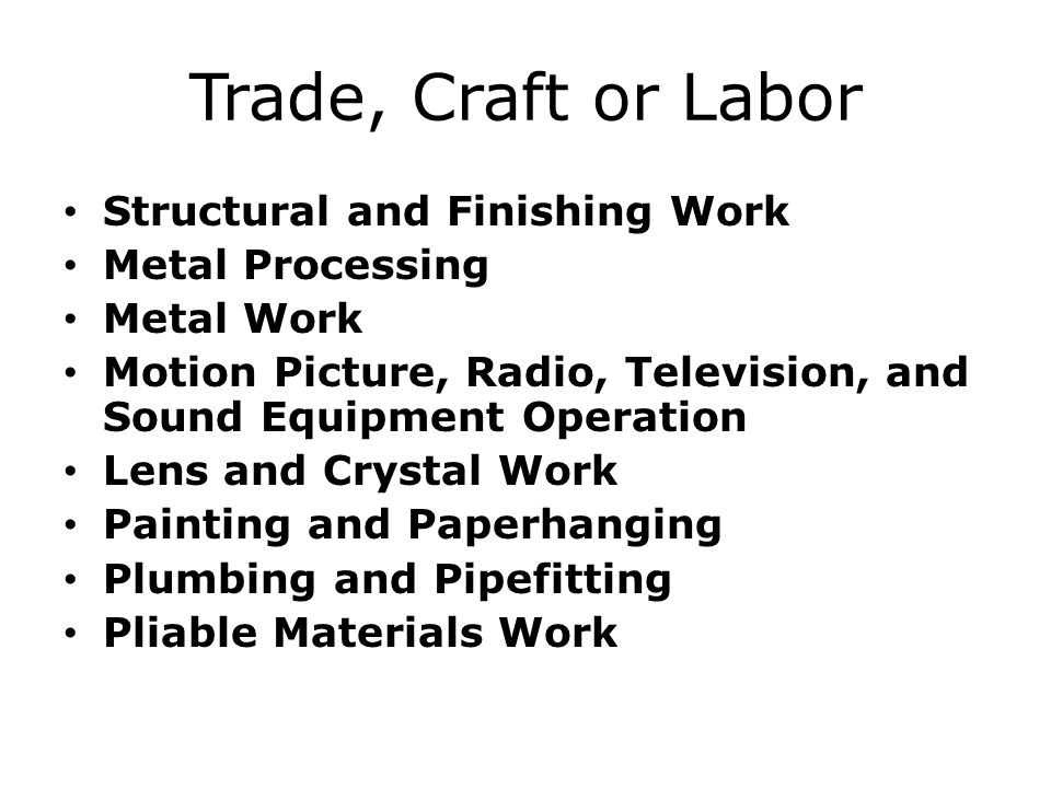 Trade, Craft or Labor Structural and Finishing Work Metal Processing