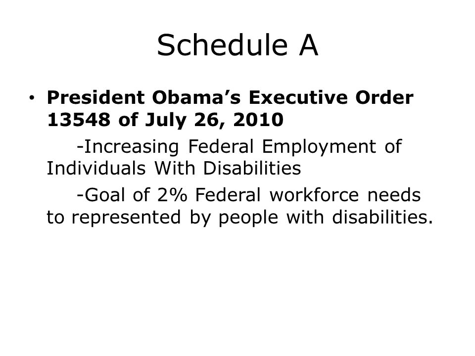Schedule A President Obama's Executive Order 13548 of July 26, 2010